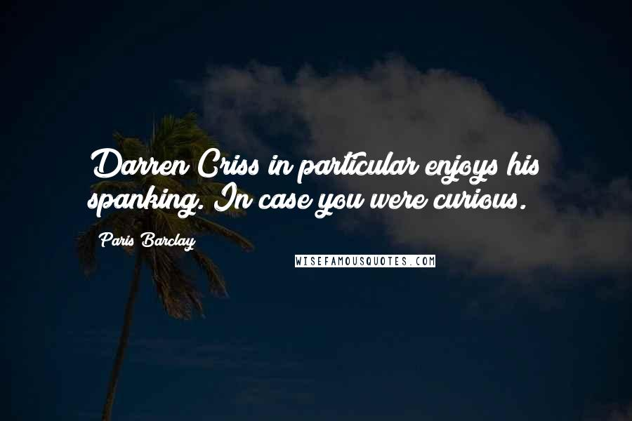 Paris Barclay quotes: Darren Criss in particular enjoys his spanking. In case you were curious.