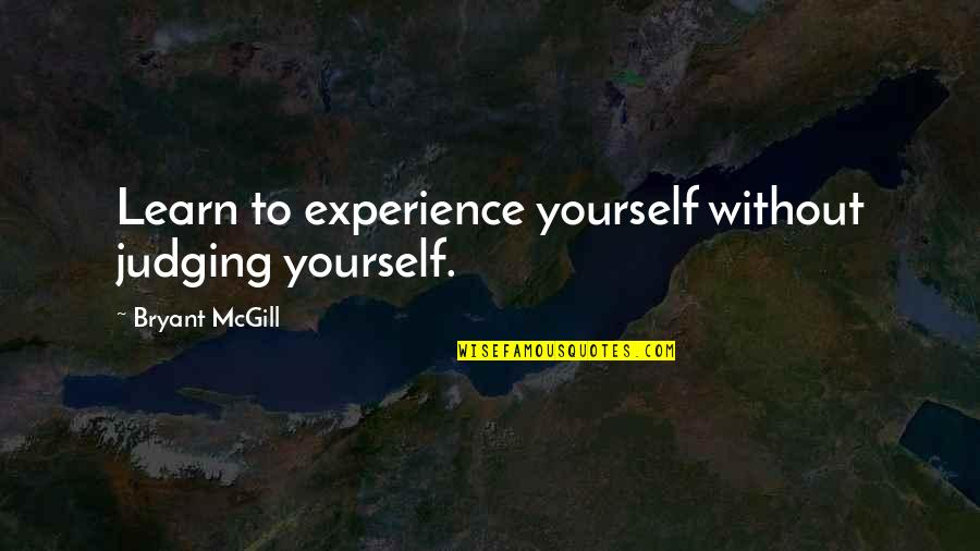 Paris France Travel Quotes By Bryant McGill: Learn to experience yourself without judging yourself.