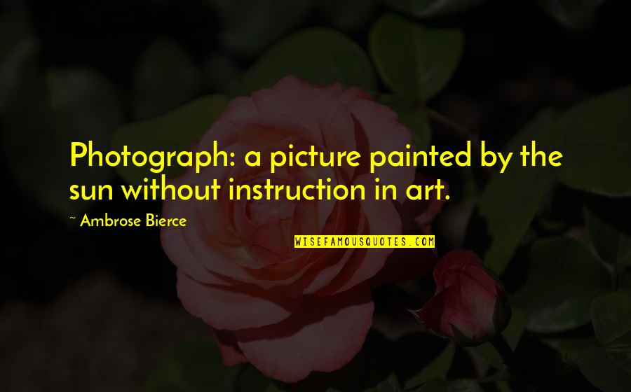 Paris Shootings Quotes By Ambrose Bierce: Photograph: a picture painted by the sun without