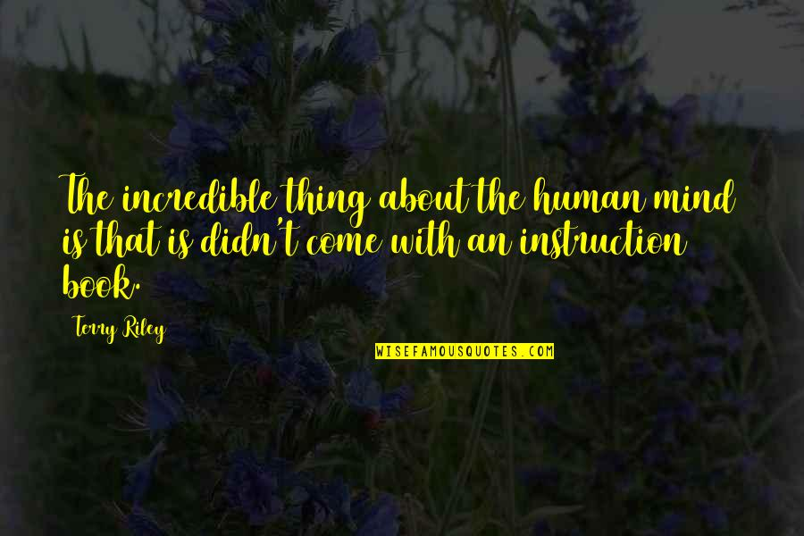 Paris Shootings Quotes By Terry Riley: The incredible thing about the human mind is