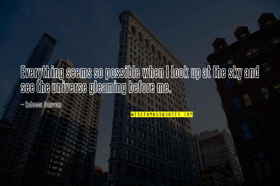 Paris Spleen Quotes By Rebecca Donovan: Everything seems so possible when I look up