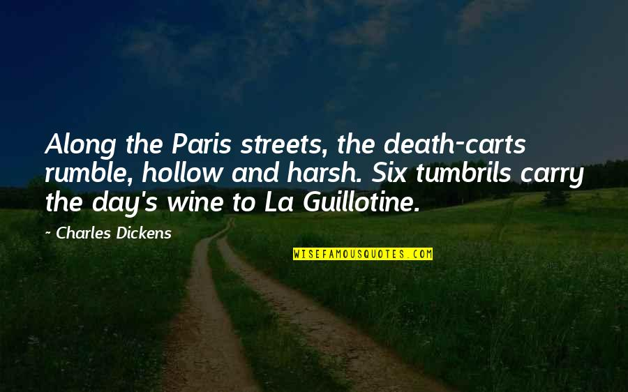 Paris Streets Quotes By Charles Dickens: Along the Paris streets, the death-carts rumble, hollow