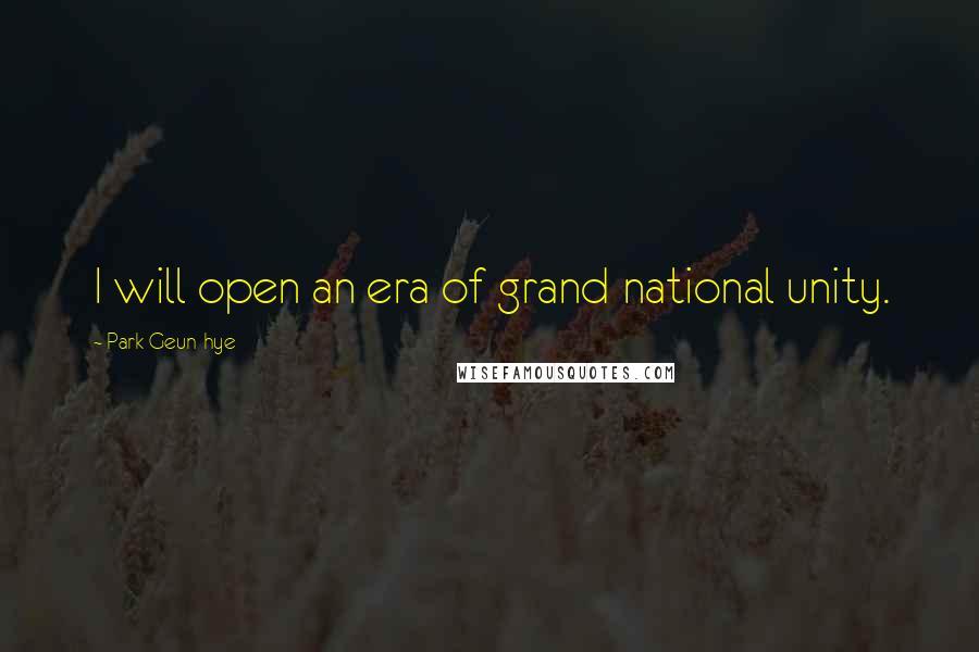 Park Geun-hye quotes: I will open an era of grand national unity.