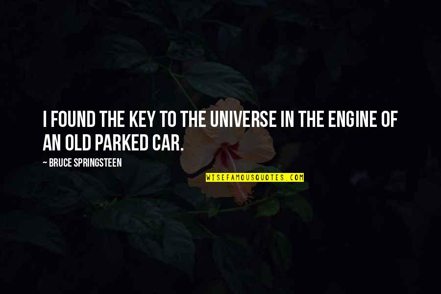 Parked Car Quotes By Bruce Springsteen: I found the key to the universe in