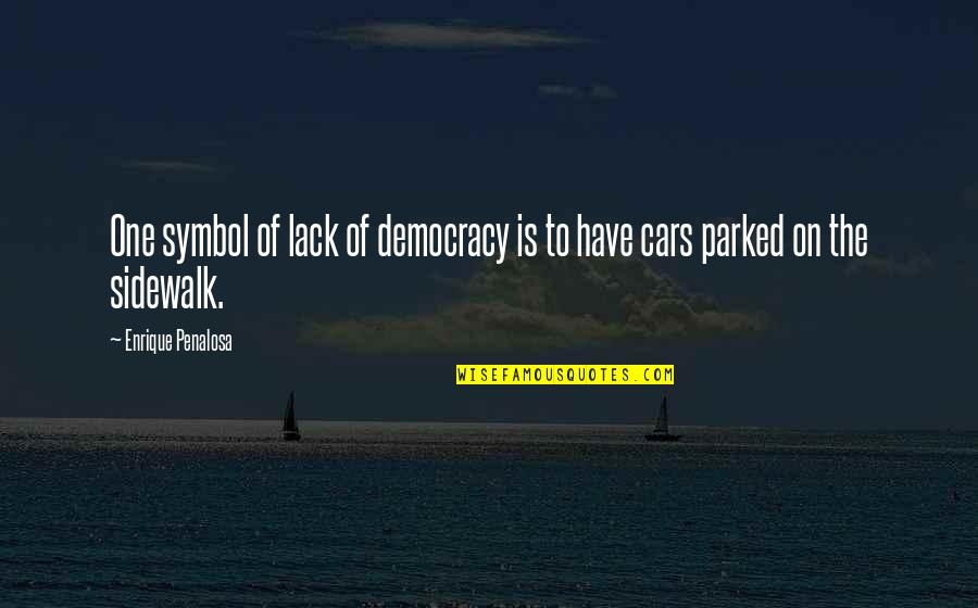 Parked Car Quotes By Enrique Penalosa: One symbol of lack of democracy is to