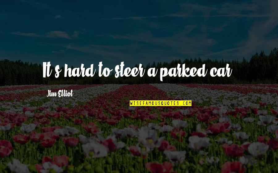 Parked Car Quotes By Jim Elliot: It's hard to steer a parked car.