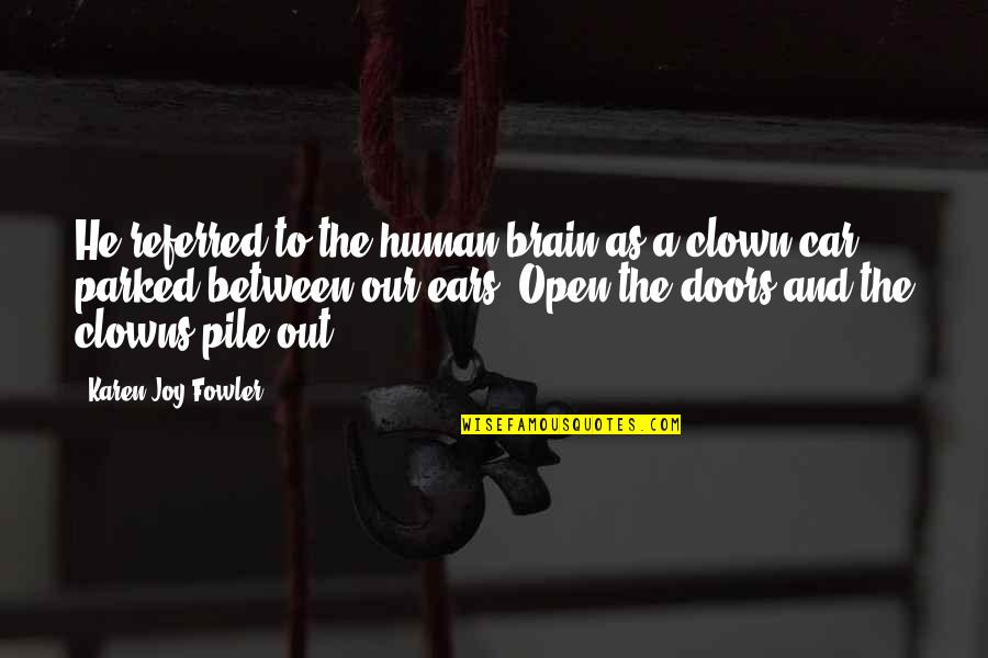 Parked Car Quotes By Karen Joy Fowler: He referred to the human brain as a