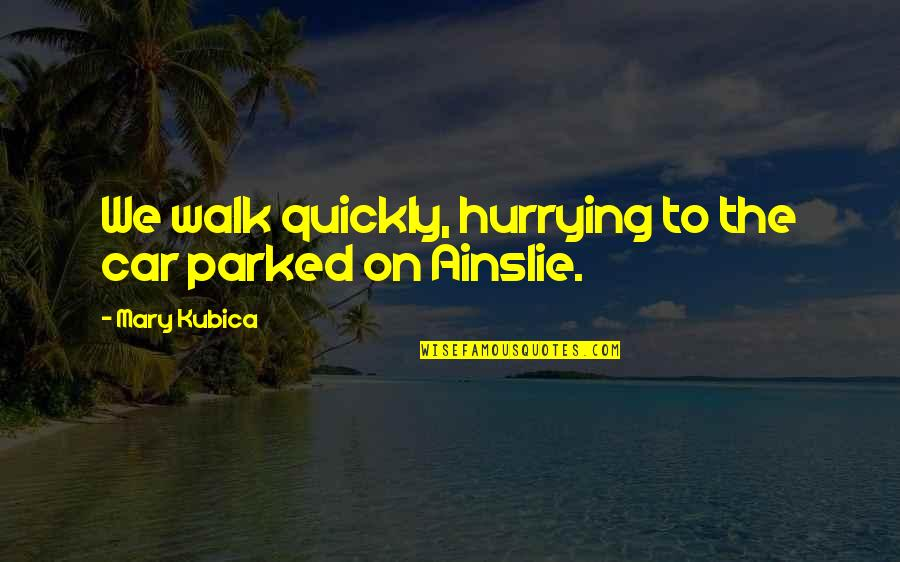 Parked Car Quotes By Mary Kubica: We walk quickly, hurrying to the car parked