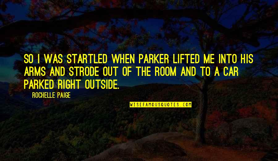 Parked Car Quotes By Rochelle Paige: So I was startled when Parker lifted me