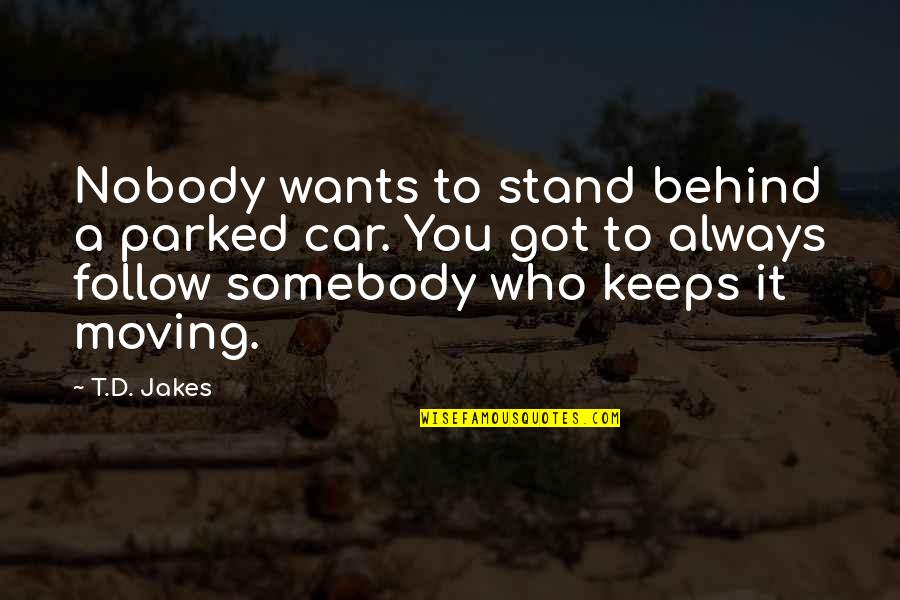 Parked Car Quotes By T.D. Jakes: Nobody wants to stand behind a parked car.