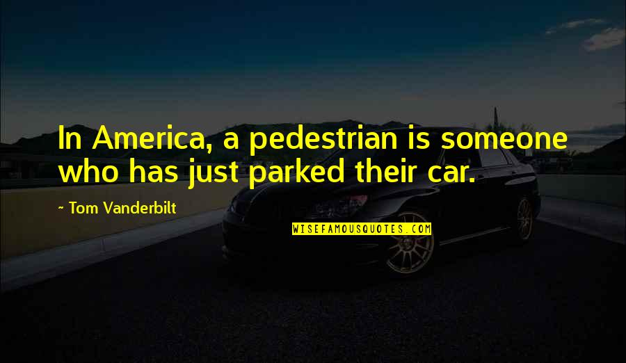 Parked Car Quotes By Tom Vanderbilt: In America, a pedestrian is someone who has