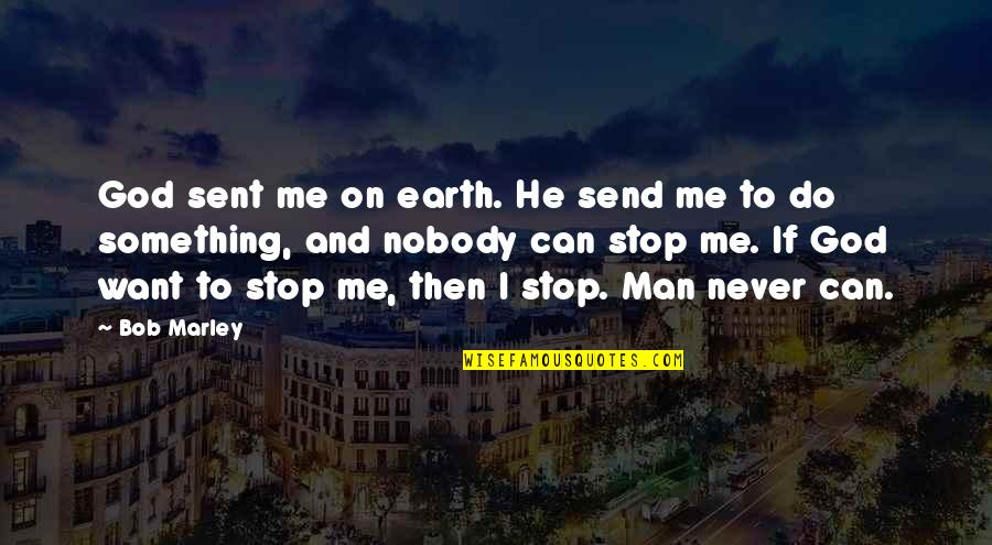 Parker Selfridge Quotes By Bob Marley: God sent me on earth. He send me