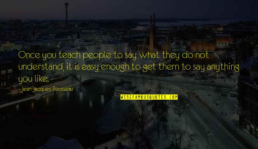 Parker Selfridge Quotes By Jean-Jacques Rousseau: Once you teach people to say what they