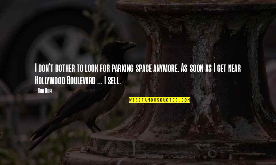 Parking Space Quotes By Bob Hope: I don't bother to look for parking space