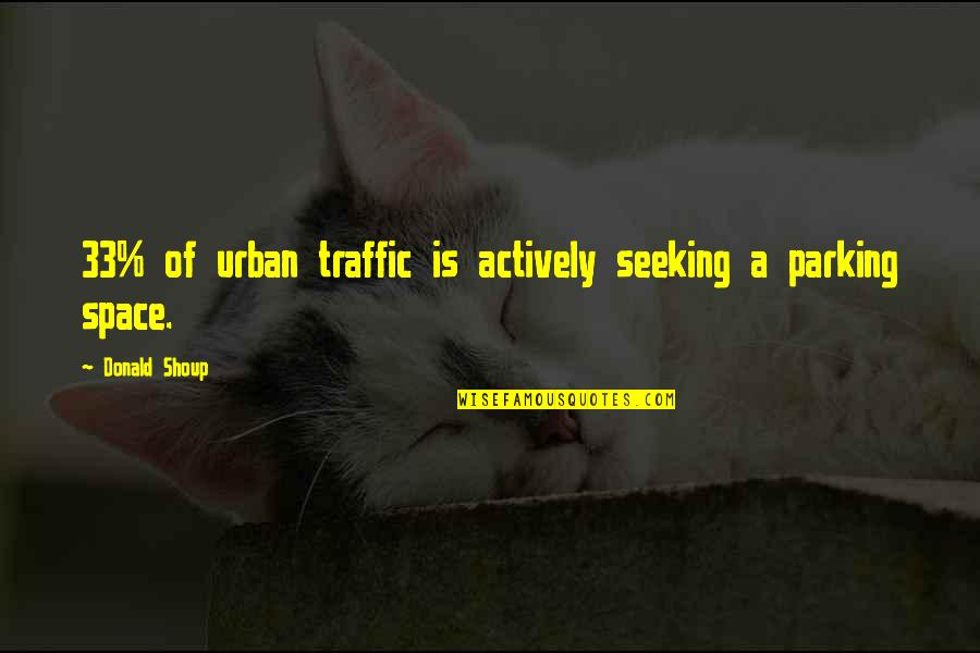 Parking Space Quotes By Donald Shoup: 33% of urban traffic is actively seeking a