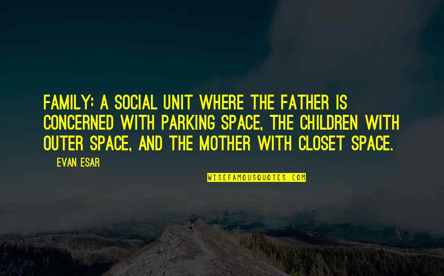 Parking Space Quotes By Evan Esar: Family: A social unit where the father is