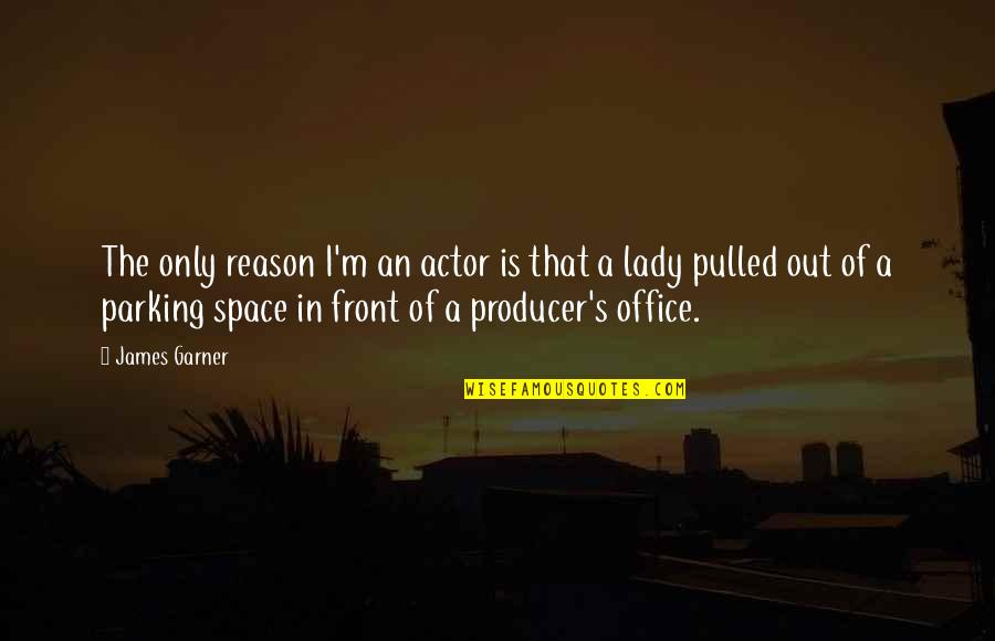 Parking Space Quotes By James Garner: The only reason I'm an actor is that