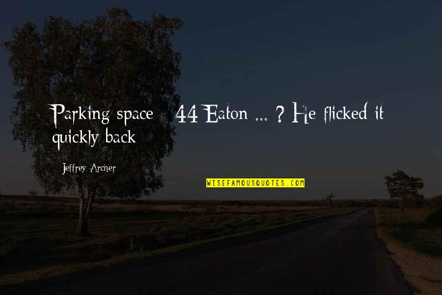 Parking Space Quotes By Jeffrey Archer: Parking space - 44 Eaton ... ? He