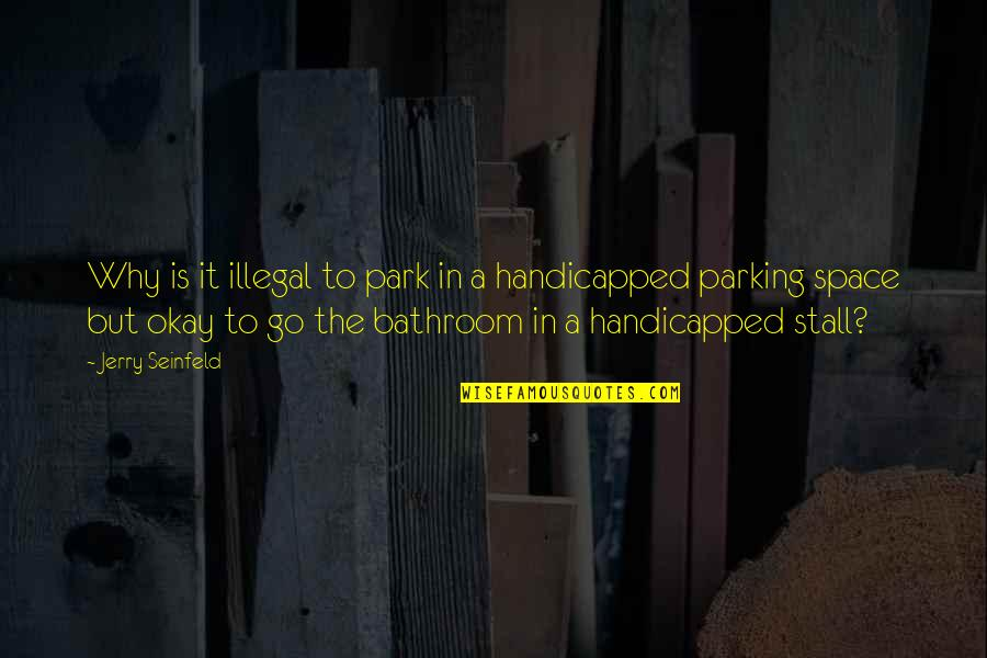 Parking Space Quotes By Jerry Seinfeld: Why is it illegal to park in a