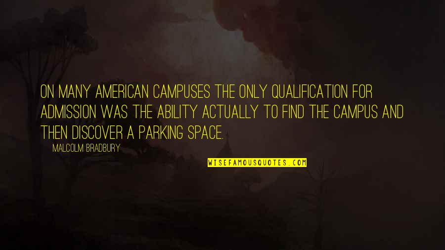 Parking Space Quotes By Malcolm Bradbury: On many American campuses the only qualification for