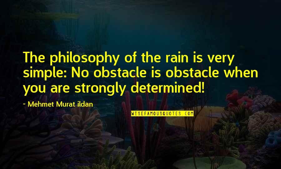Parking Space Quotes By Mehmet Murat Ildan: The philosophy of the rain is very simple: