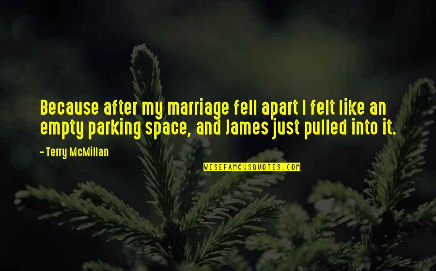 Parking Space Quotes By Terry McMillan: Because after my marriage fell apart I felt