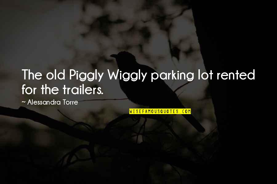 Parking's Quotes By Alessandra Torre: The old Piggly Wiggly parking lot rented for