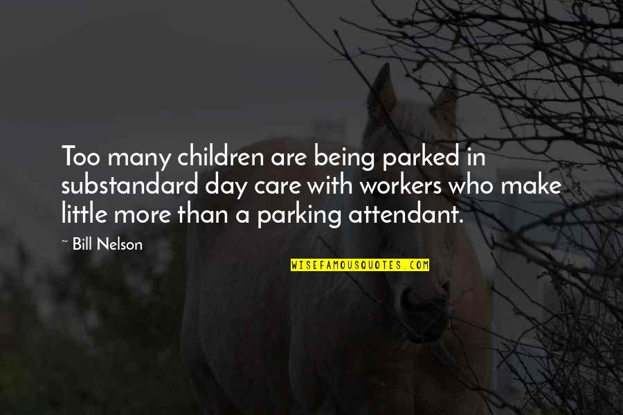 Parking's Quotes By Bill Nelson: Too many children are being parked in substandard