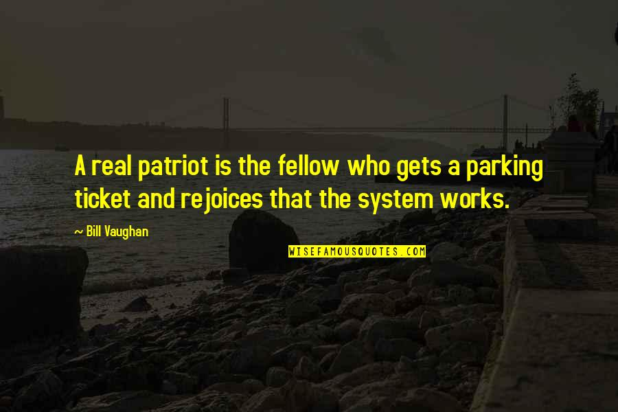 Parking's Quotes By Bill Vaughan: A real patriot is the fellow who gets