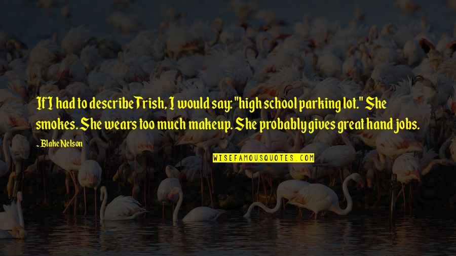 Parking's Quotes By Blake Nelson: If I had to describe Trish, I would