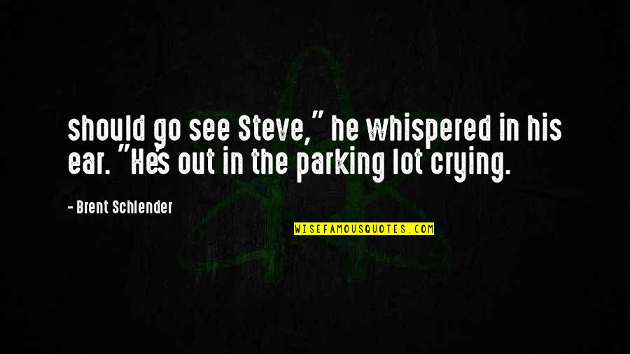 """Parking's Quotes By Brent Schlender: should go see Steve,"""" he whispered in his"""