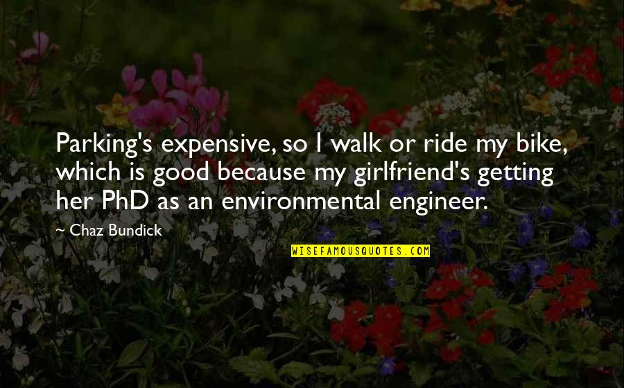 Parking's Quotes By Chaz Bundick: Parking's expensive, so I walk or ride my