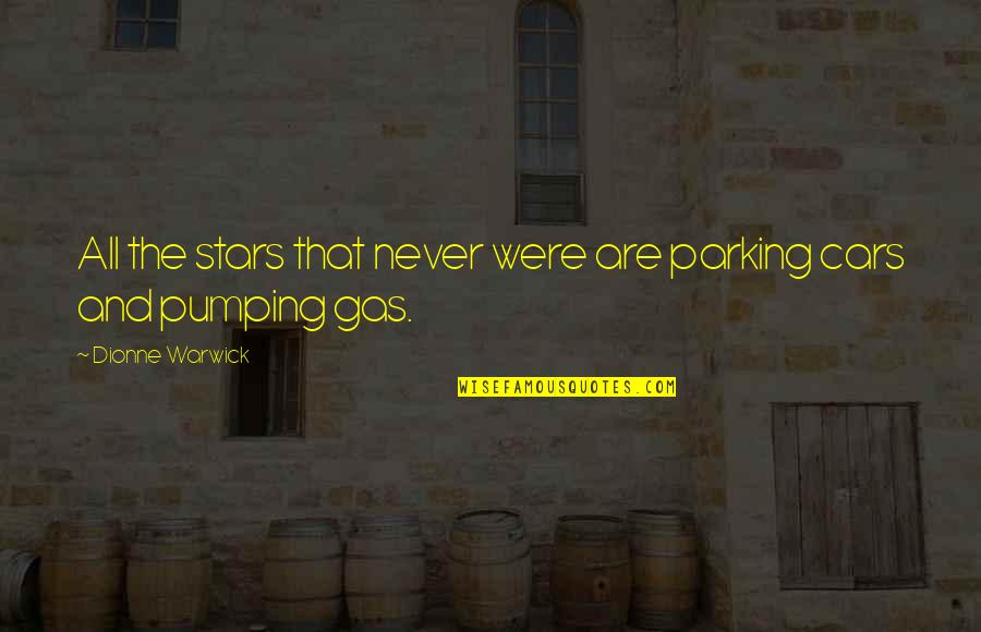 Parking's Quotes By Dionne Warwick: All the stars that never were are parking