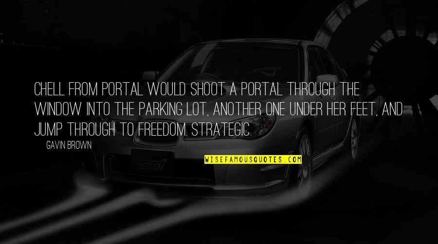Parking's Quotes By Gavin Brown: CHELL FROM PORTAL would shoot a portal through