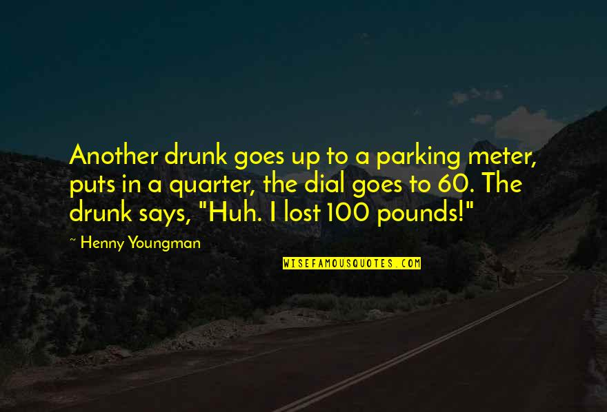 Parking's Quotes By Henny Youngman: Another drunk goes up to a parking meter,