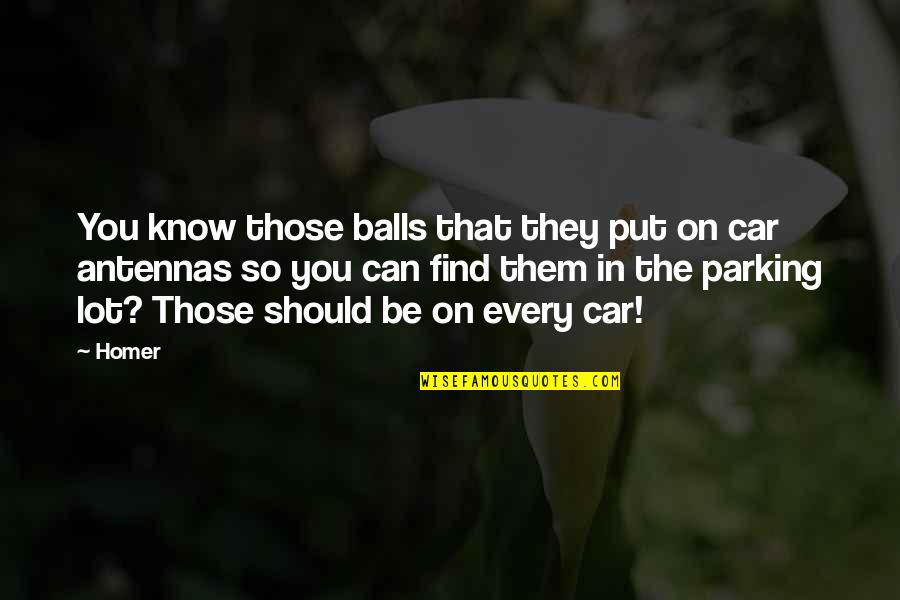 Parking's Quotes By Homer: You know those balls that they put on