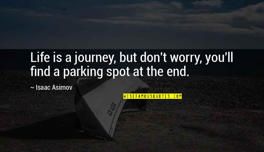 Parking's Quotes By Isaac Asimov: Life is a journey, but don't worry, you'll