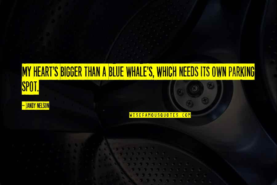Parking's Quotes By Jandy Nelson: My heart's bigger than a blue whale's, which