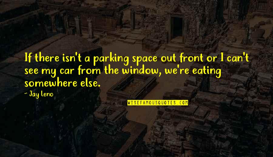 Parking's Quotes By Jay Leno: If there isn't a parking space out front