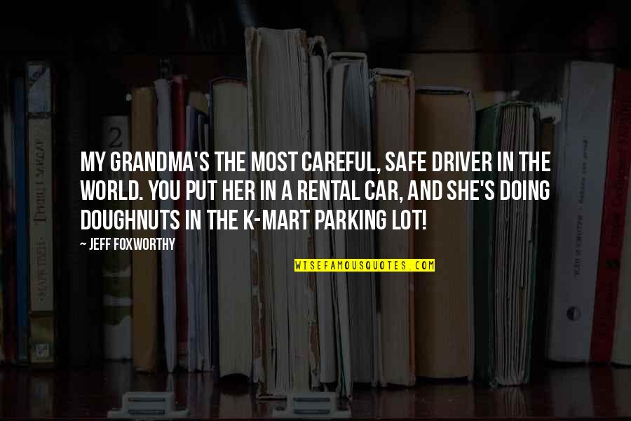 Parking's Quotes By Jeff Foxworthy: My grandma's the most careful, safe driver in