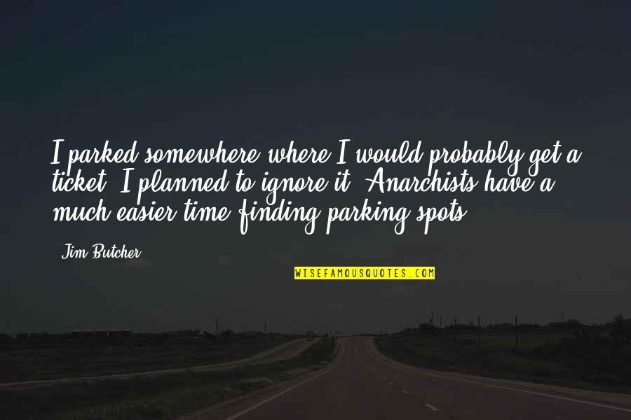 Parking's Quotes By Jim Butcher: I parked somewhere where I would probably get