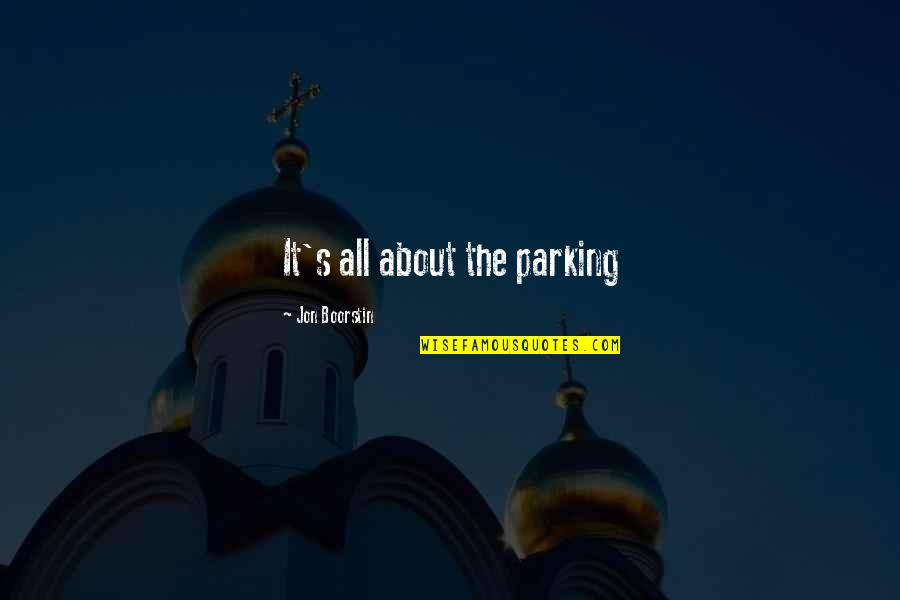 Parking's Quotes By Jon Boorstin: It's all about the parking