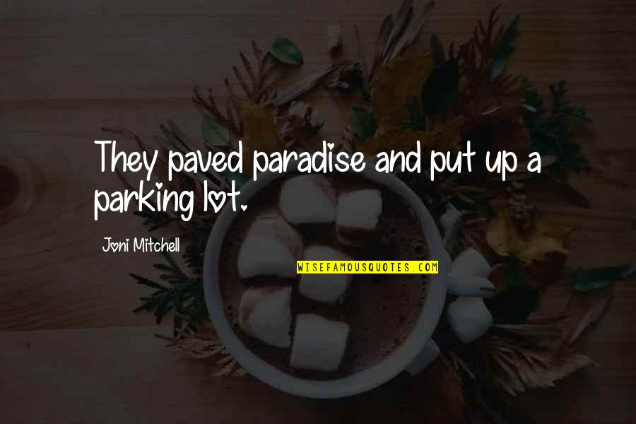 Parking's Quotes By Joni Mitchell: They paved paradise and put up a parking