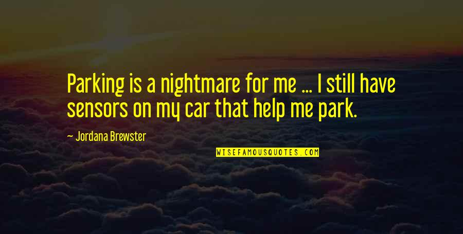Parking's Quotes By Jordana Brewster: Parking is a nightmare for me ... I