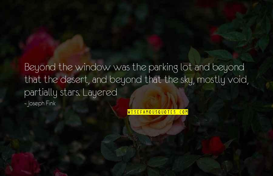 Parking's Quotes By Joseph Fink: Beyond the window was the parking lot and