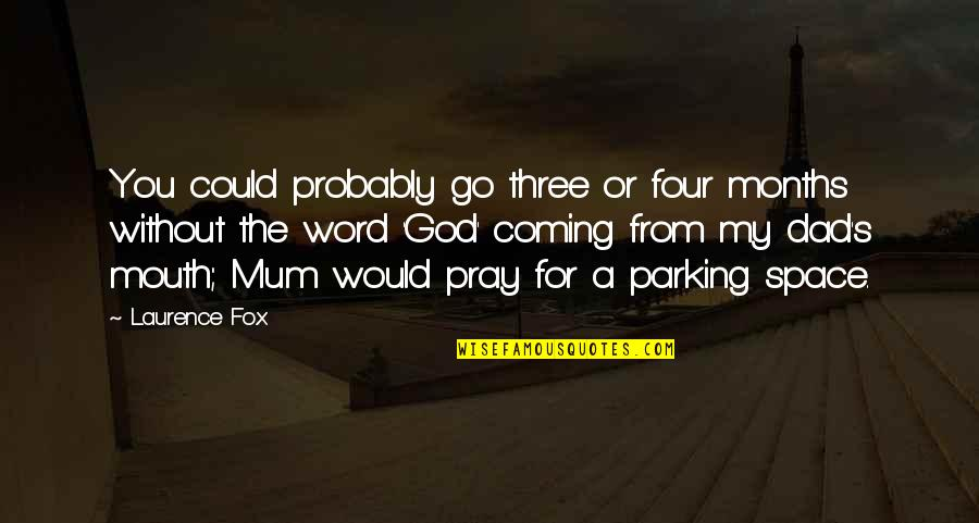 Parking's Quotes By Laurence Fox: You could probably go three or four months