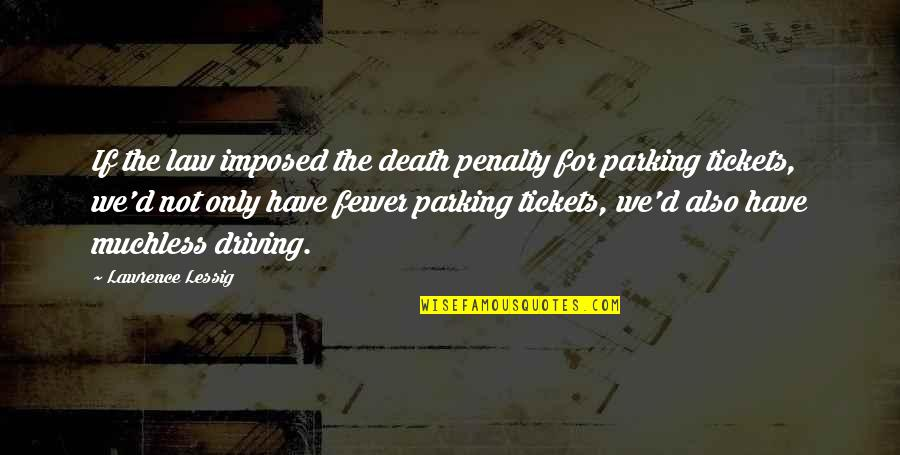 Parking's Quotes By Lawrence Lessig: If the law imposed the death penalty for