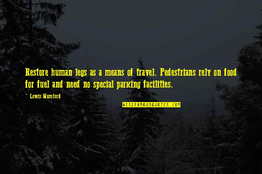 Parking's Quotes By Lewis Mumford: Restore human legs as a means of travel.