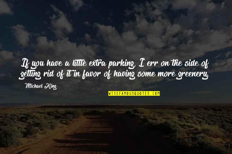 Parking's Quotes By Michael King: If you have a little extra parking, I