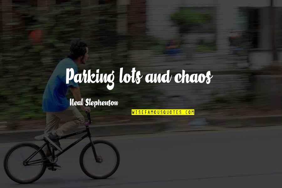 Parking's Quotes By Neal Stephenson: Parking lots and chaos.